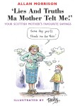 Click here to find out more about 'LIES AND TRUTHS MA MOTHER TELT ME!'.