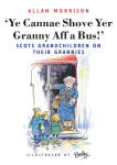Click here to find out more about 'YE CANNAE SHOVE YER GRANNY AFF A BUS!'.